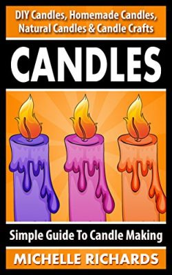 CANDLES: Simple Guide To Candle Making – DIY Candles, Homemade Candles, Natural Candles &a ...
