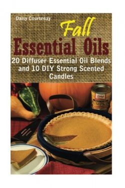 Fall Essential Oils: 20 Diffuser Essential Oil Blends and 10 DIY Strong Scented Candles: (Young  ...