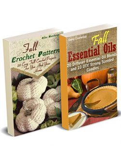 Fall DIY: Crocheting, Candle Making And Essential Oils Recipes To Relax With On A Cloudy Day: (Y ...