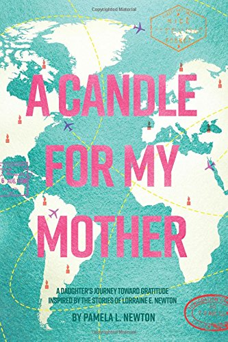 A Candle for My Mother: A Daughter's Journey Toward Gratitude Inspired by the Stories of L ...
