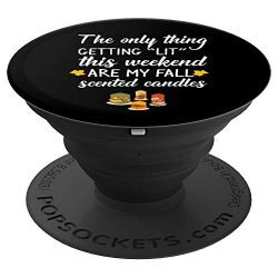 """THE ONLY THING GETTING """"LIT"""" ARE MY FALL SCENTED CANDLES – PopSockets Grip and ..."""