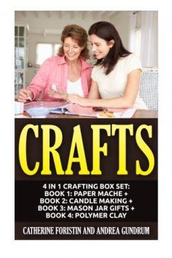 Crafts: 4 in 1 Crafting Box Set: Book 1: Paper Mache + Book 2: Candle Making + Book 3: Mason Jar ...