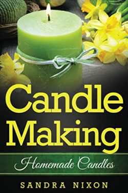 Candle Making: Homemade Candles: for Beginners: Including Recipes and Troubleshooting