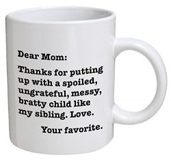Funny Mug – Dear Mom: Thanks for putting up with a bratty child. Love. Your favorite ̵ ...