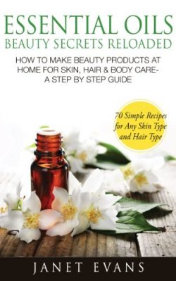 Essential Oils Beauty Secrets Reloaded: How To Make Beauty Products At Home for Skin, Hair & ...