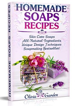Homemade Soaps Recipes: Natural Handmade Soap, Soapmaking book with Step by Step Guidance for Co ...