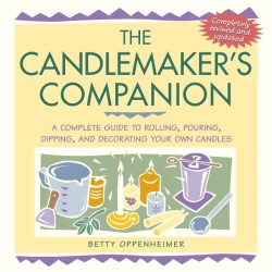 The Candlemaker's Companion: A Complete Guide to Rolling, Pouring, Dipping, and Decorating ...
