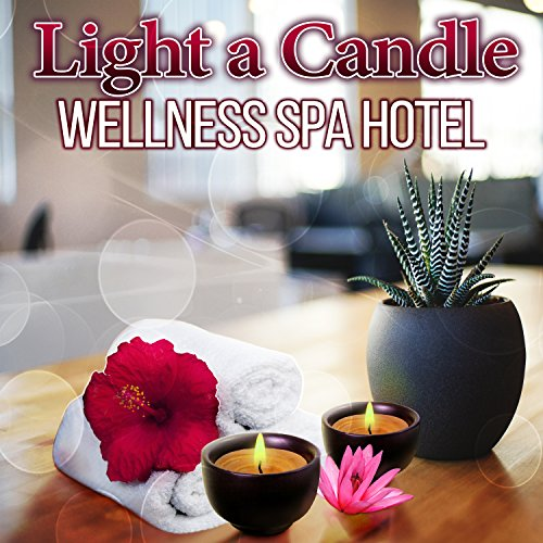 Light a Candle: Wellness Spa Hotel, Peace of Mind, Best Relaxing Spa Music, Aromatherapy & S ...