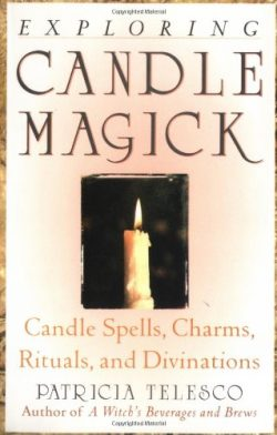Exploring Candle Magick: Candles, Spells, Charms, Rituals and Devinations (Exploring Series)