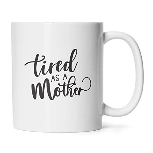 Mother's Day Mugs Birthday Presents/Gifts For Mommy To Be Tired As A Mom Coffee/Tea Cups 11 Oz