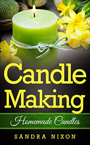 Candle Making: Homemade Candles for Beginners: Including Recipes and Troubleshooting