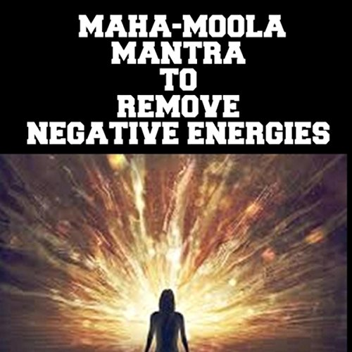 Maha-Moola Mantra to Remove Negative Energies